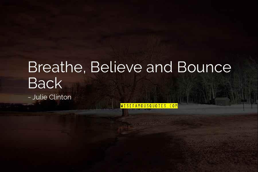 Bounce Back Quotes By Julie Clinton: Breathe, Believe and Bounce Back