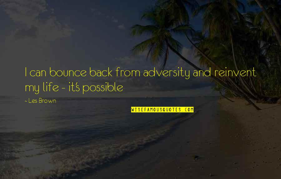 Bounce Back Quotes By Les Brown: I can bounce back from adversity and reinvent