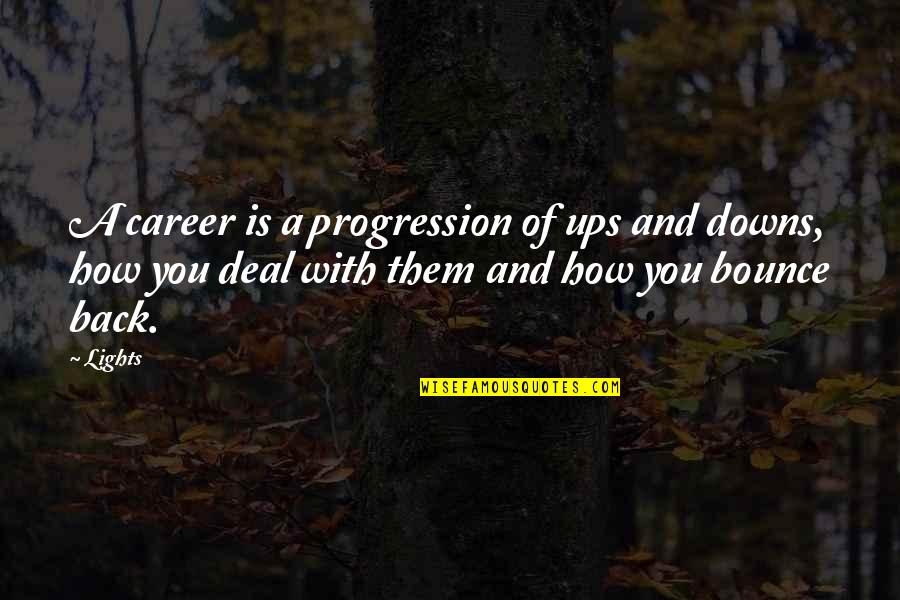Bounce Back Quotes By Lights: A career is a progression of ups and