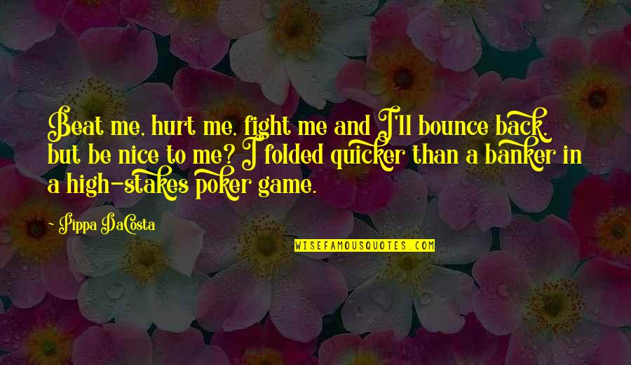 Bounce Back Quotes By Pippa DaCosta: Beat me, hurt me, fight me and I'll