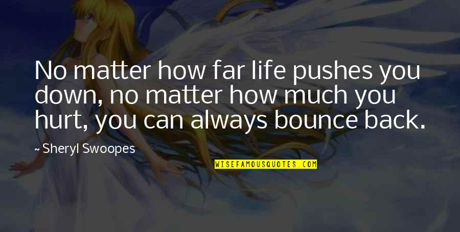 Bounce Back Quotes By Sheryl Swoopes: No matter how far life pushes you down,