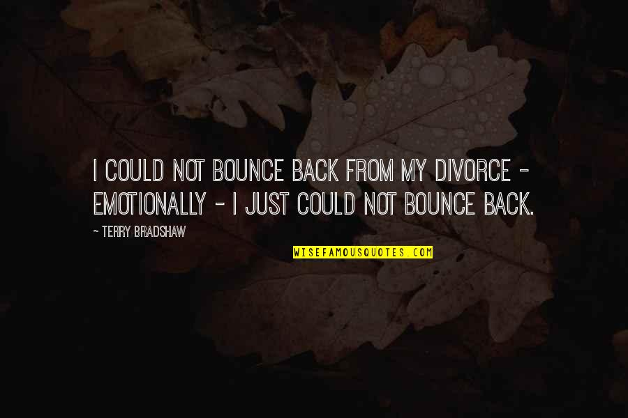 Bounce Back Quotes By Terry Bradshaw: I could not bounce back from my divorce