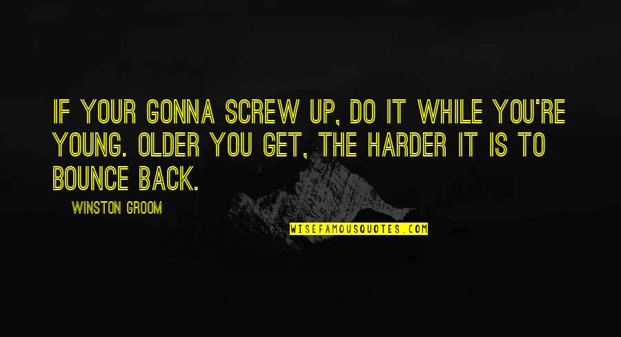 Bounce Back Quotes By Winston Groom: If your gonna screw up, do it while