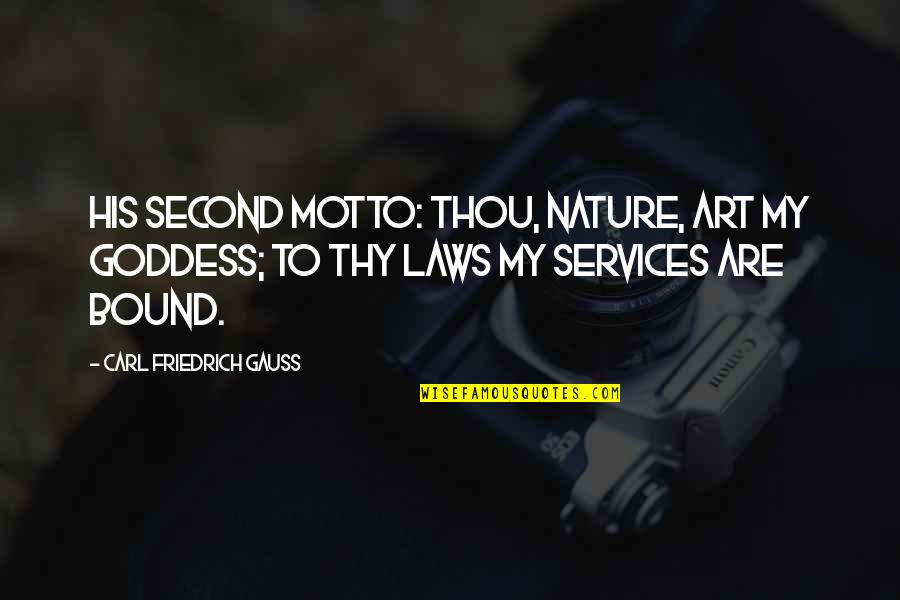 Bound 2 Quotes By Carl Friedrich Gauss: His second motto: Thou, nature, art my goddess;