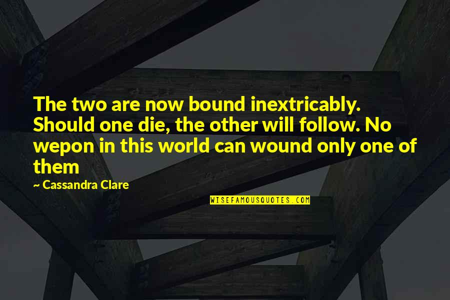 Bound 2 Quotes By Cassandra Clare: The two are now bound inextricably. Should one