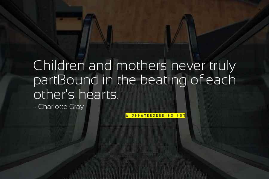 Bound 2 Quotes By Charlotte Gray: Children and mothers never truly partBound in the