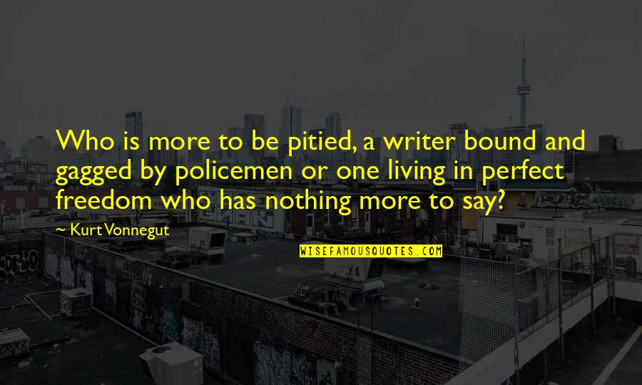 Bound 2 Quotes By Kurt Vonnegut: Who is more to be pitied, a writer
