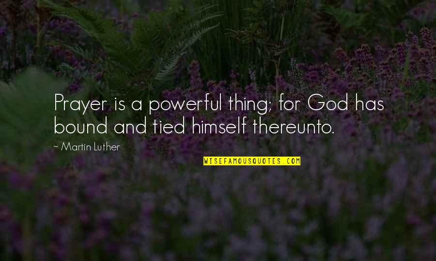 Bound 2 Quotes By Martin Luther: Prayer is a powerful thing; for God has