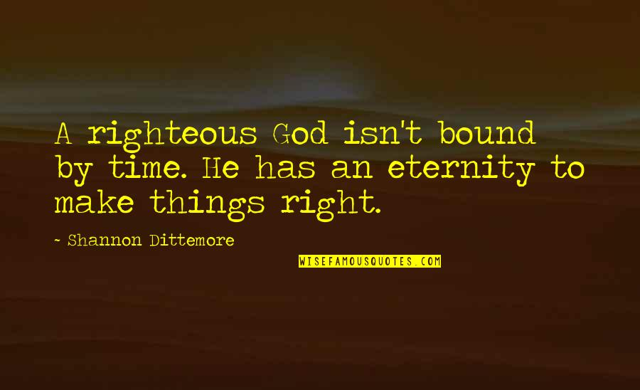 Bound 2 Quotes By Shannon Dittemore: A righteous God isn't bound by time. He