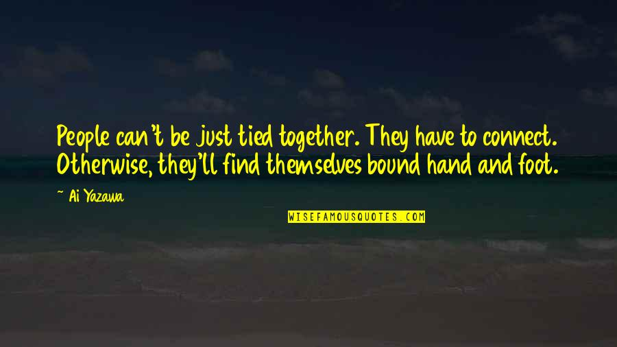 Bound In Love Quotes By Ai Yazawa: People can't be just tied together. They have