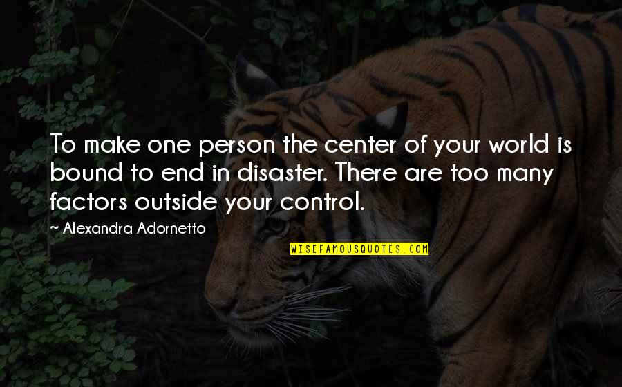 Bound In Love Quotes By Alexandra Adornetto: To make one person the center of your