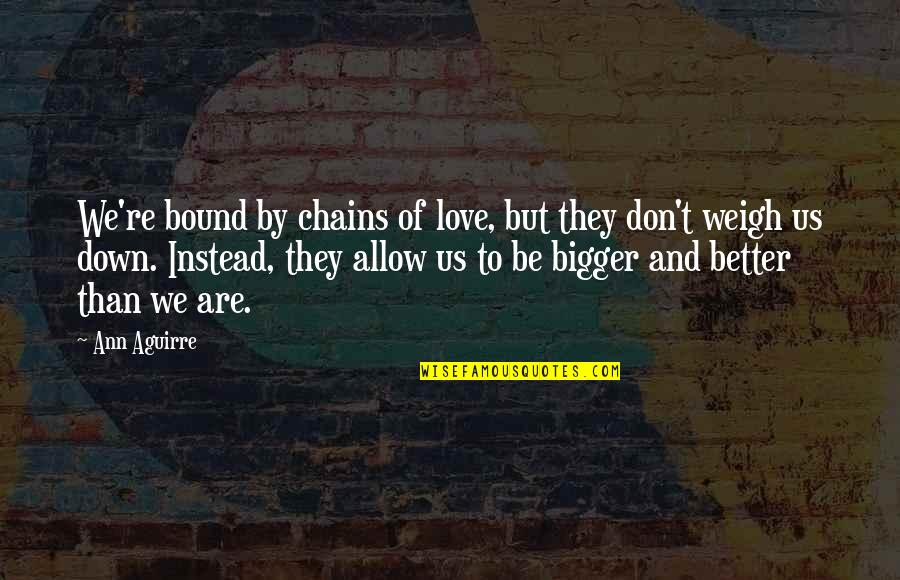 Bound In Love Quotes By Ann Aguirre: We're bound by chains of love, but they
