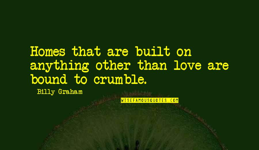 Bound In Love Quotes By Billy Graham: Homes that are built on anything other than