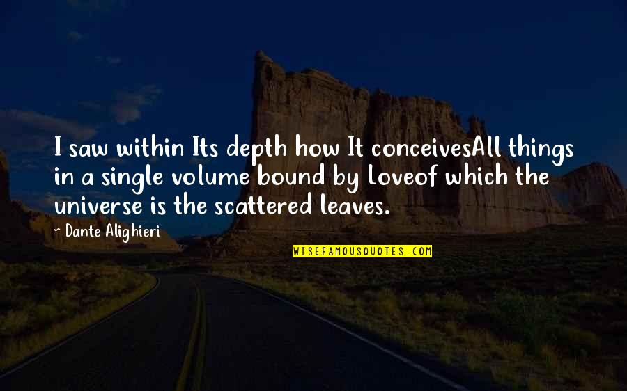 Bound In Love Quotes By Dante Alighieri: I saw within Its depth how It conceivesAll
