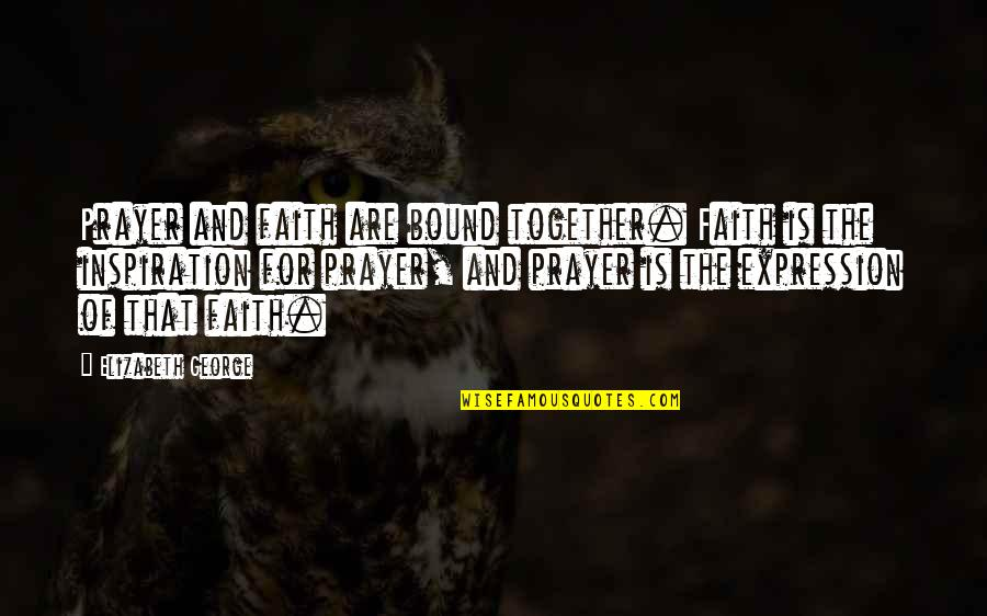 Bound In Love Quotes By Elizabeth George: Prayer and faith are bound together. Faith is