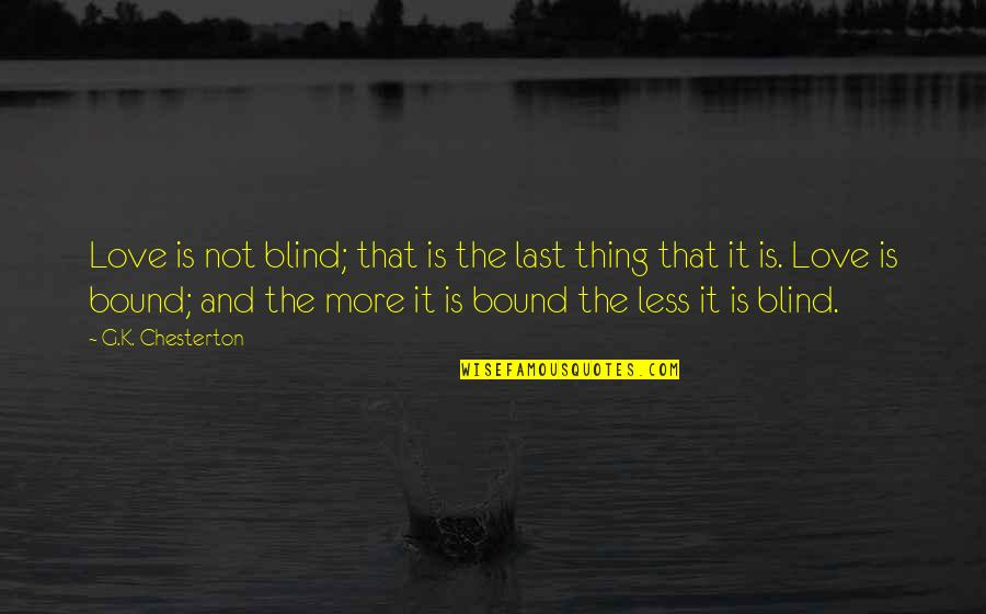 Bound In Love Quotes By G.K. Chesterton: Love is not blind; that is the last