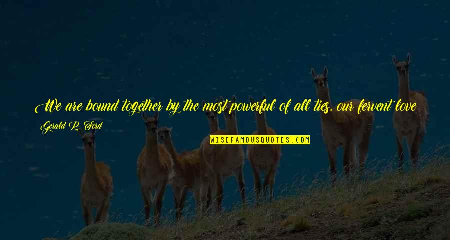 Bound In Love Quotes By Gerald R. Ford: We are bound together by the most powerful
