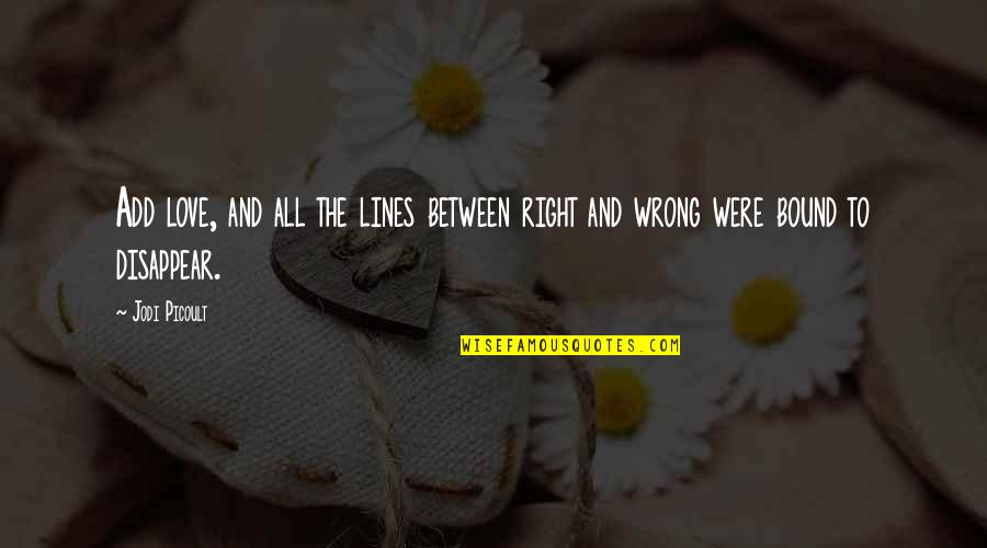 Bound In Love Quotes By Jodi Picoult: Add love, and all the lines between right