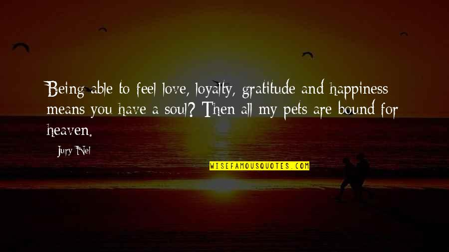 Bound In Love Quotes By Jury Nel: Being able to feel love, loyalty, gratitude and