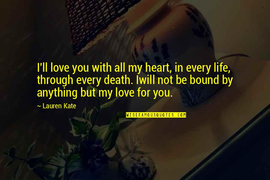 Bound In Love Quotes By Lauren Kate: I'll love you with all my heart, in