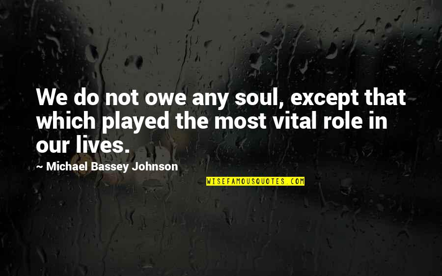 Bound In Love Quotes By Michael Bassey Johnson: We do not owe any soul, except that