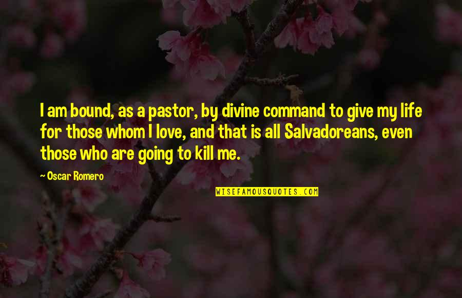 Bound In Love Quotes By Oscar Romero: I am bound, as a pastor, by divine