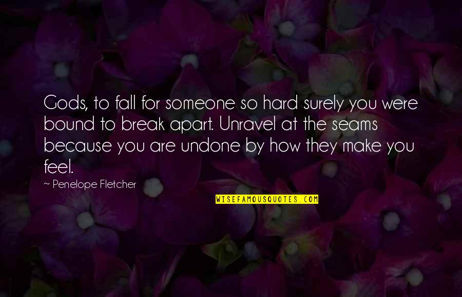 Bound In Love Quotes By Penelope Fletcher: Gods, to fall for someone so hard surely