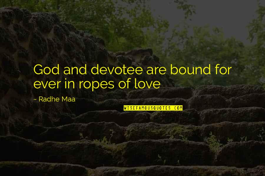 Bound In Love Quotes By Radhe Maa: God and devotee are bound for ever in