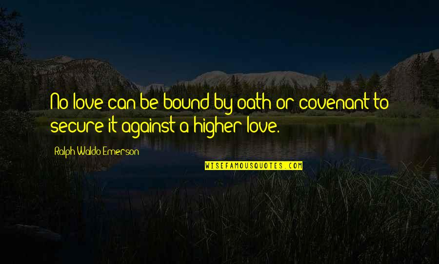 Bound In Love Quotes By Ralph Waldo Emerson: No love can be bound by oath or