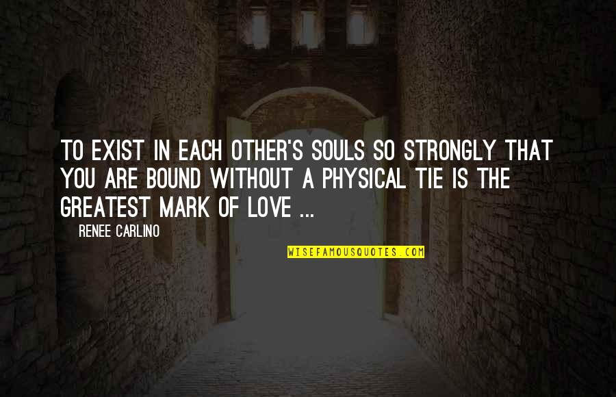 Bound In Love Quotes By Renee Carlino: To exist in each other's souls so strongly