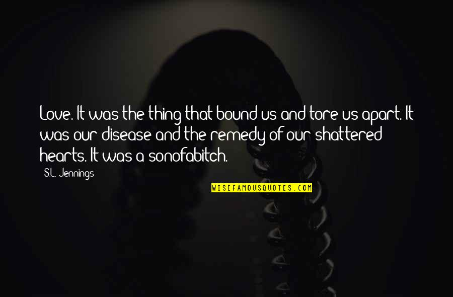 Bound In Love Quotes By S.L. Jennings: Love. It was the thing that bound us