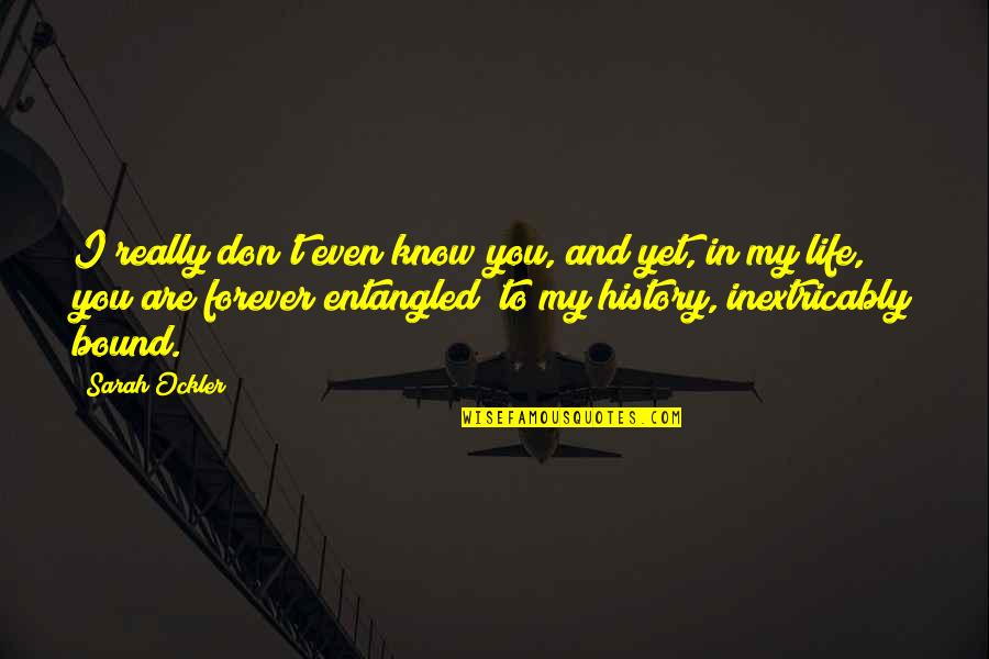 Bound In Love Quotes By Sarah Ockler: I really don't even know you, and yet,