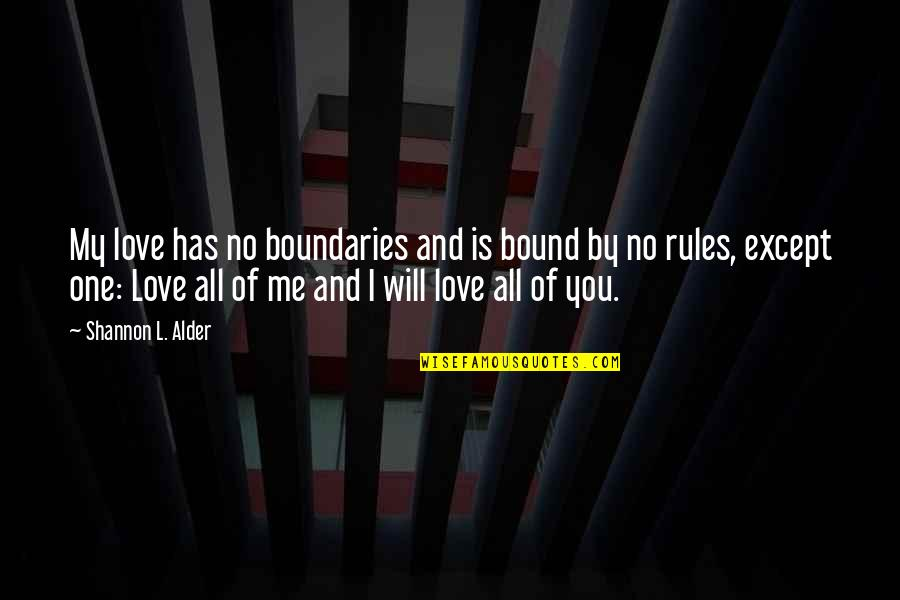 Bound In Love Quotes By Shannon L. Alder: My love has no boundaries and is bound