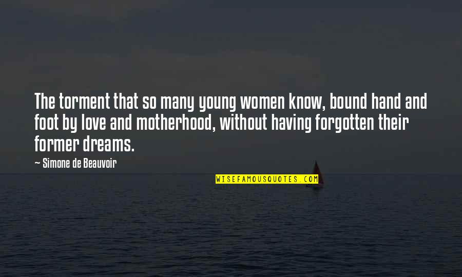 Bound In Love Quotes By Simone De Beauvoir: The torment that so many young women know,