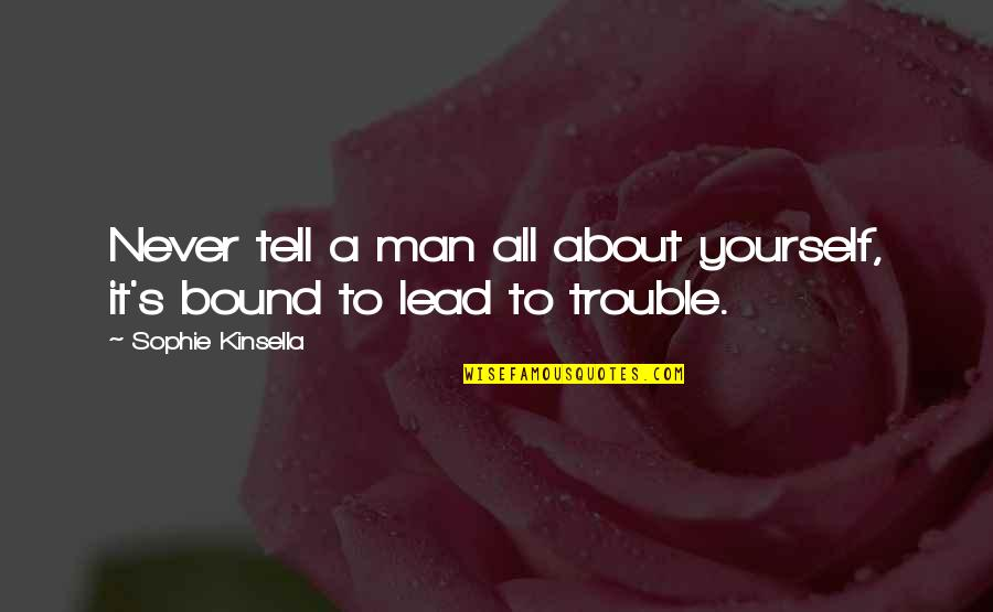 Bound In Love Quotes By Sophie Kinsella: Never tell a man all about yourself, it's