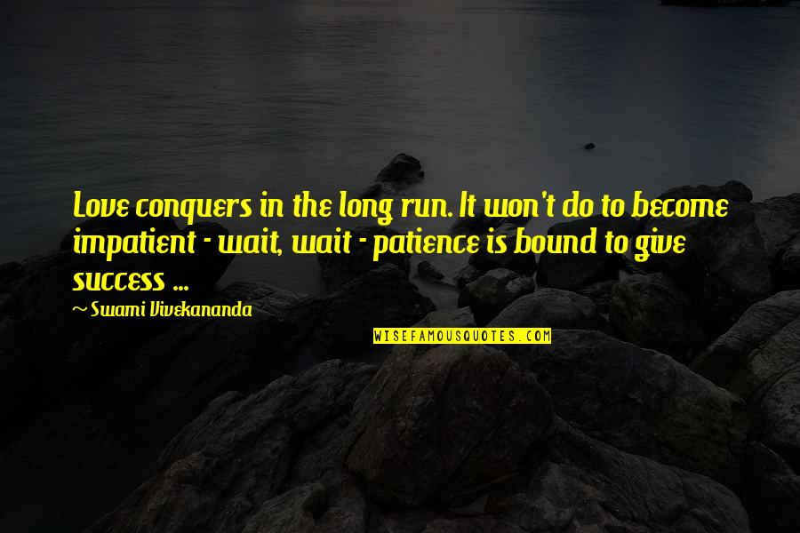 Bound In Love Quotes By Swami Vivekananda: Love conquers in the long run. It won't