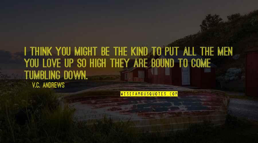 Bound In Love Quotes By V.C. Andrews: I think you might be the kind to