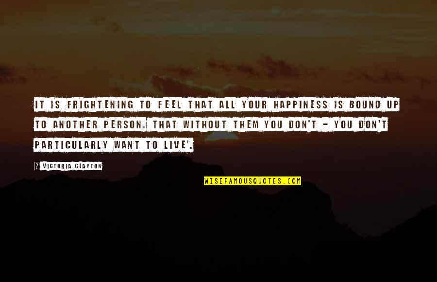 Bound In Love Quotes By Victoria Clayton: It is frightening to feel that all your