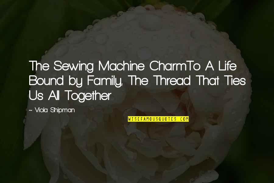 Bound In Love Quotes By Viola Shipman: The Sewing Machine CharmTo A Life Bound by