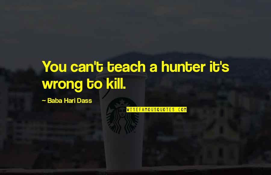 Bourne Legacy Quotes By Baba Hari Dass: You can't teach a hunter it's wrong to