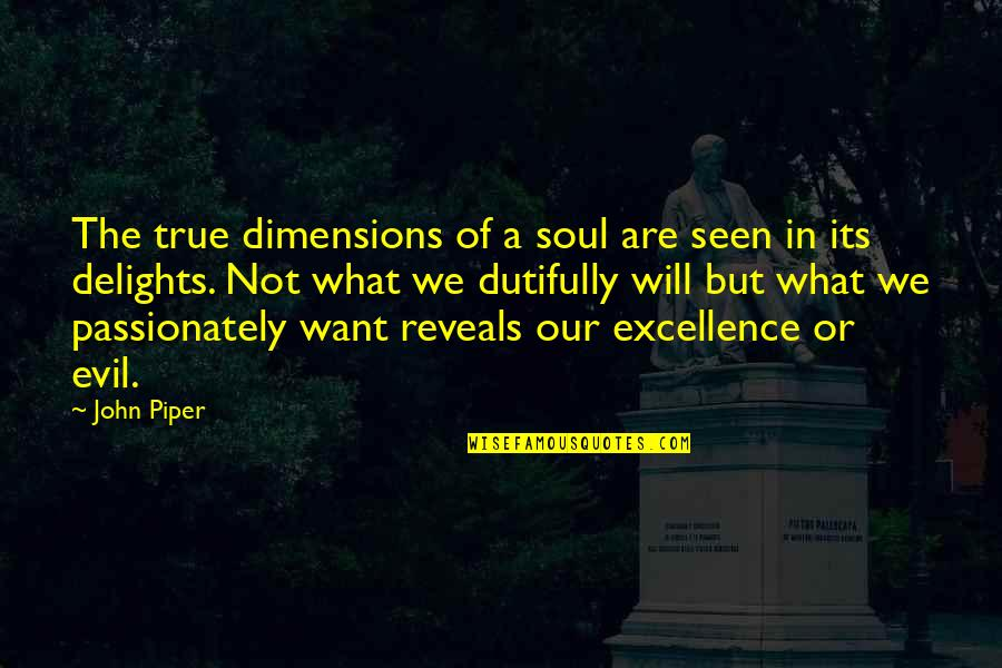 Bourne Legacy Quotes By John Piper: The true dimensions of a soul are seen