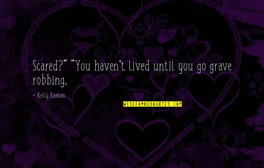 "Bouthaina Quotes By Kelly Keaton: Scared?"" ""You haven't lived until you go grave"