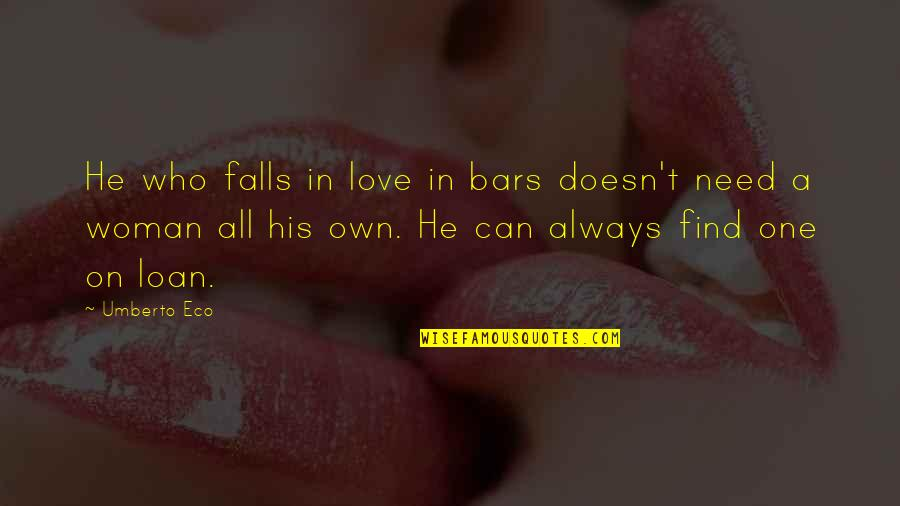 Bouthaina Quotes By Umberto Eco: He who falls in love in bars doesn't