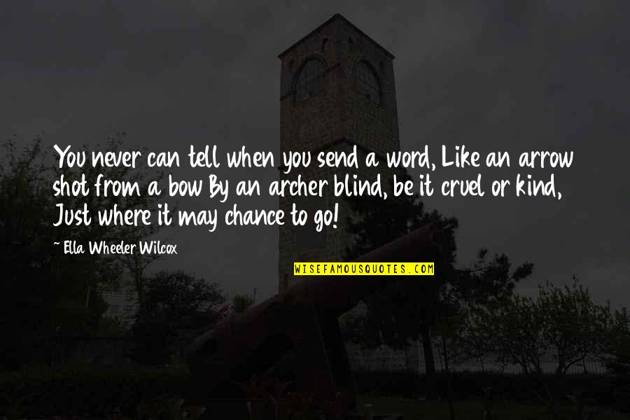 Bow And Arrow Quotes By Ella Wheeler Wilcox: You never can tell when you send a