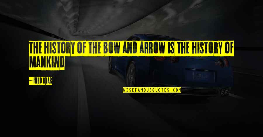 Bow And Arrow Quotes By Fred Bear: The history of the bow and arrow is