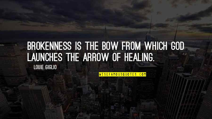 Bow And Arrow Quotes By Louie Giglio: Brokenness is the bow from which God launches