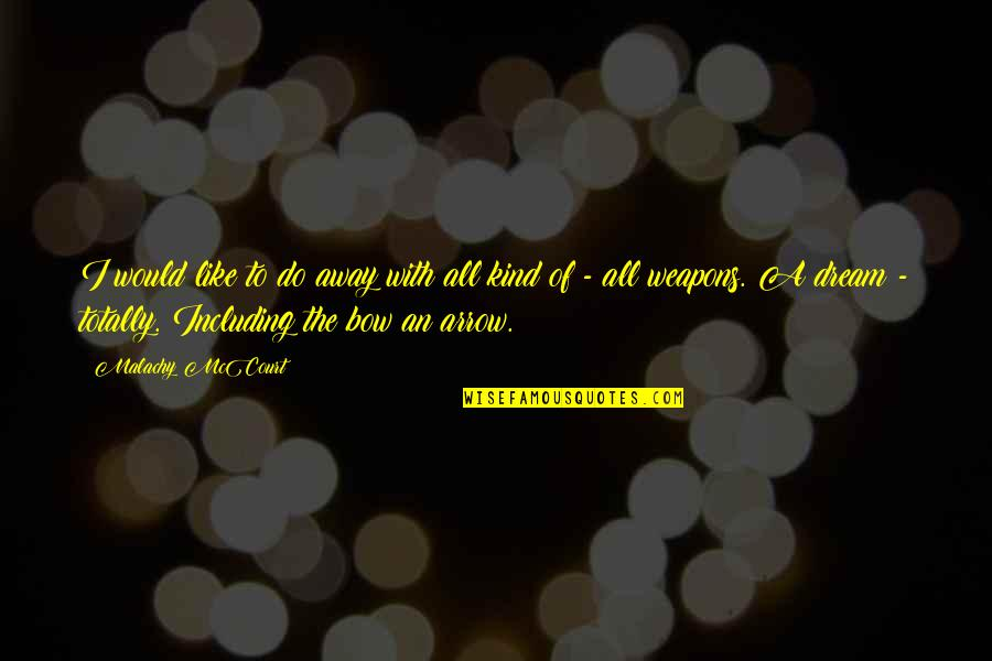 Bow And Arrow Quotes By Malachy McCourt: I would like to do away with all