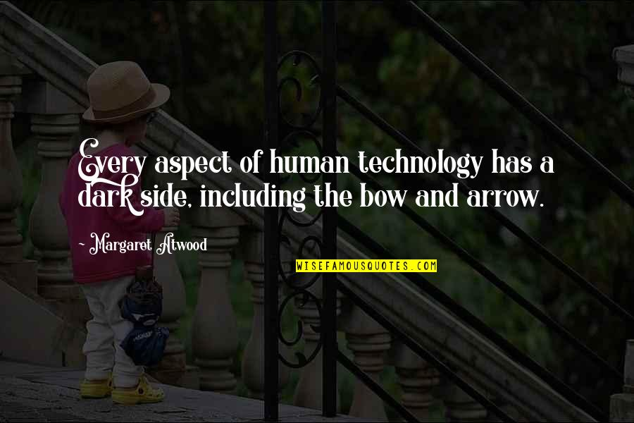 Bow And Arrow Quotes By Margaret Atwood: Every aspect of human technology has a dark