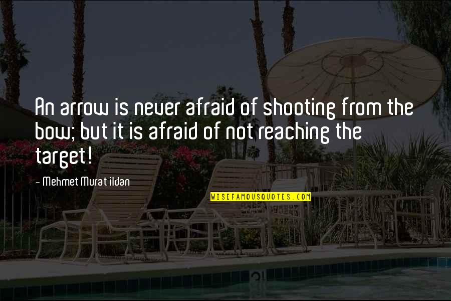 Bow And Arrow Quotes By Mehmet Murat Ildan: An arrow is never afraid of shooting from