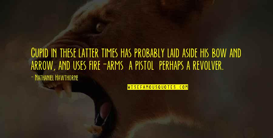 Bow And Arrow Quotes By Nathaniel Hawthorne: Cupid in these latter times has probably laid